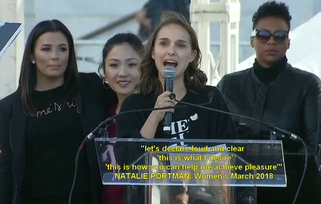 Natalie Portman, Women's March 2018: That world we want to build is the opposite of puritanical. let's declare loud and clear 'this is what I want', 'this is what I need', 'this is what I desire', 'this is how you can help me achieve pleasure'. Let's make a revolution of desire!